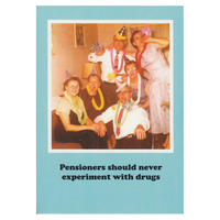 Pensioners Should Never Experiment With Drugs Greeting Card