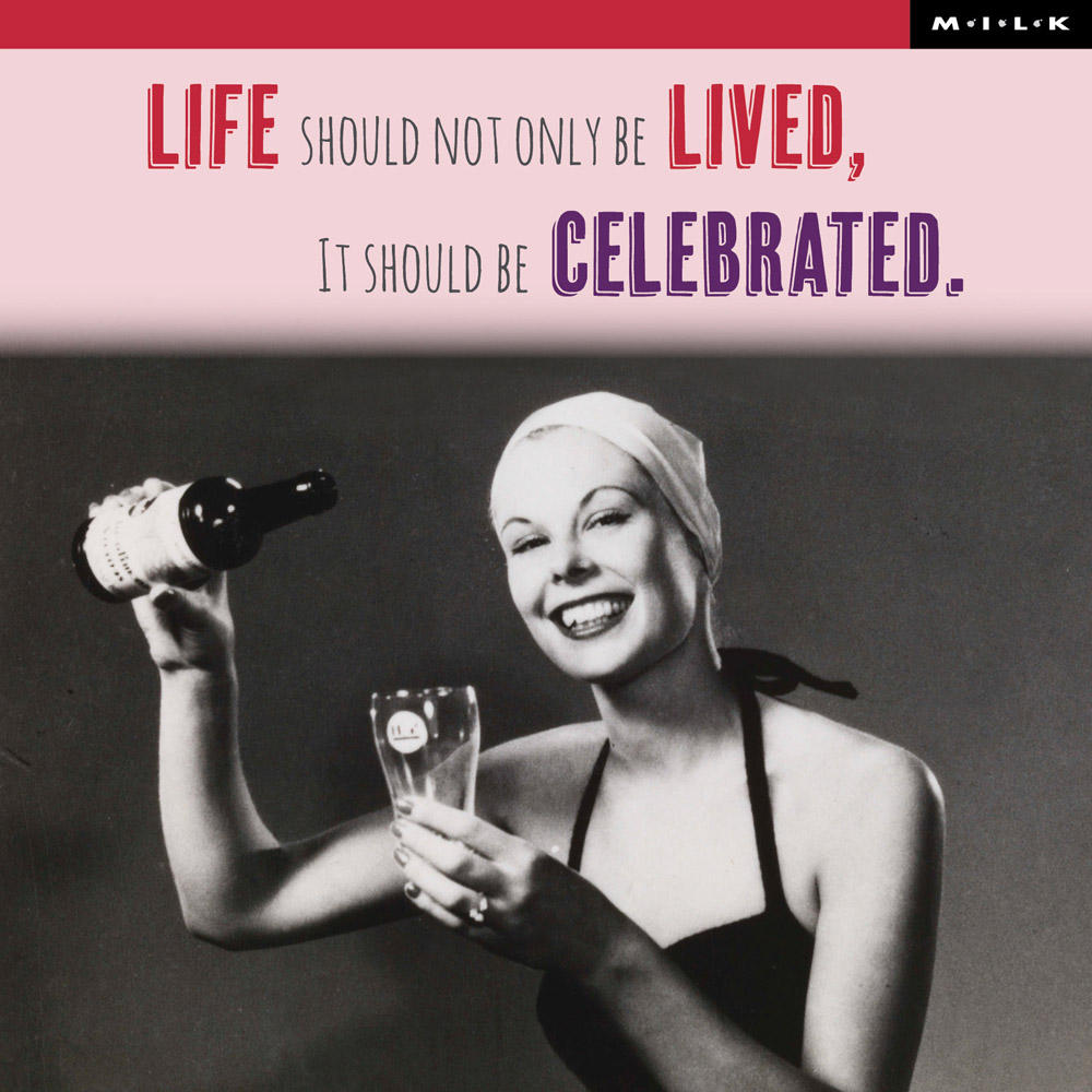Life Should Be Celebrated Birthday Greeting Card