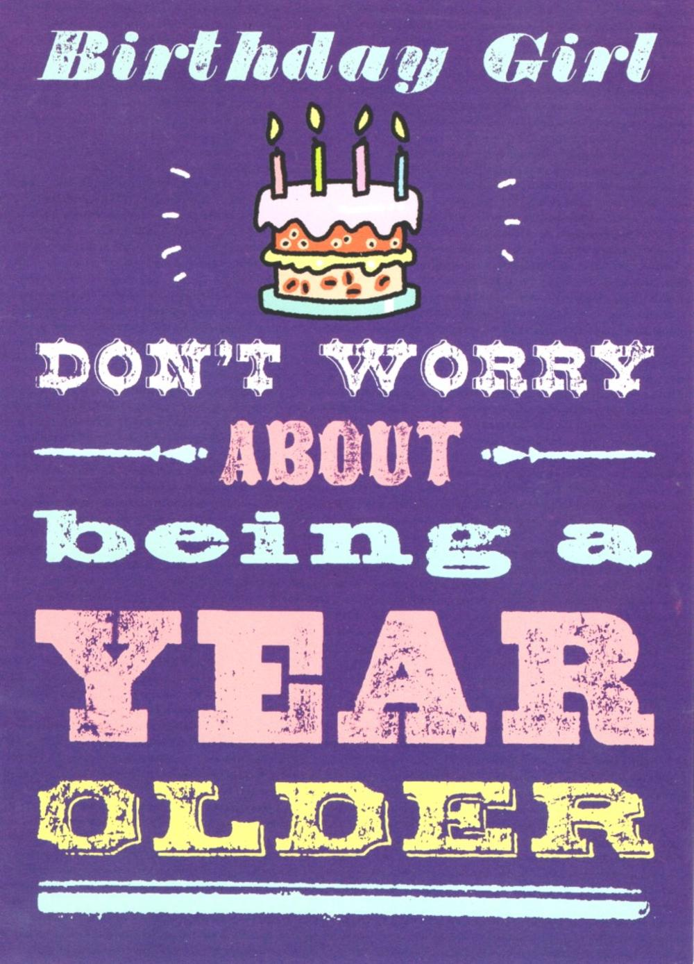 Birthday Girl Don't Worry Funny Birthday Card
