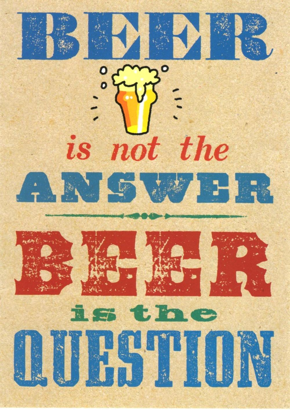 Beer Is Not The Answer Funny Birthday Card Cards Love Kates