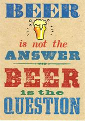 Beer Is Not The Answer Funny Birthday Card