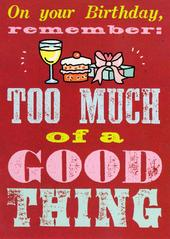 Too Much Of A Good Thing Funny Birthday Card
