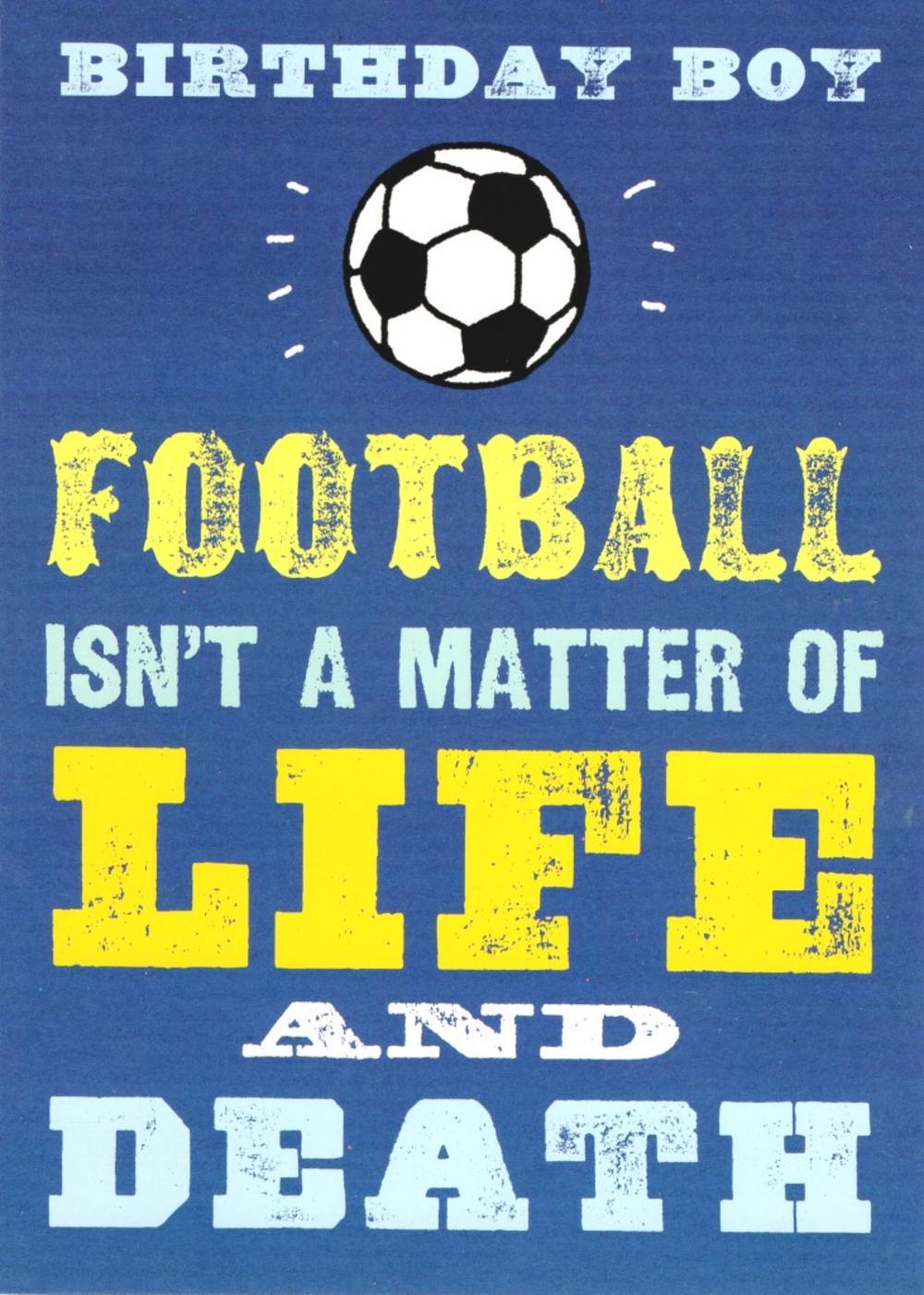 Football Isn't Life & Death Funny Birthday Card