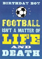 Football Isn't Life & Death Funny Birthday Card