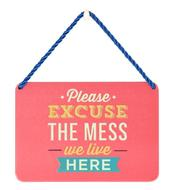 Please Excuse The Mess We Live Here Tin Hanging Plaque