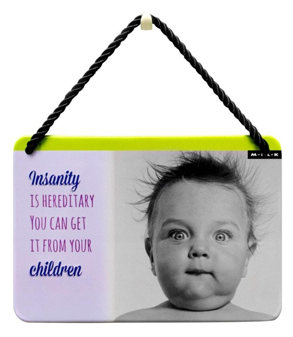 Insanity Is Hereditary Tin Hanging Plaque