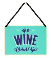 Is It Wine O'Clock Yet ?Tin Hanging Plaque