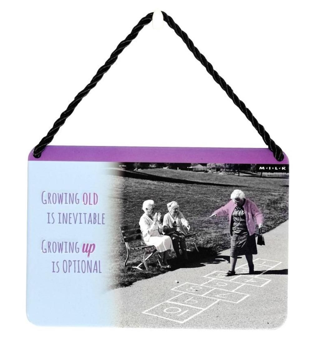 Growing Old Is Inevitable Growing Up Is Optional Tin Hanging Plaque