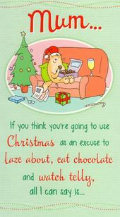 Mum You Deserve It Christmas Greeting Card