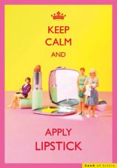 Keep Calm And Apply Lipstick Funny Birthday Card