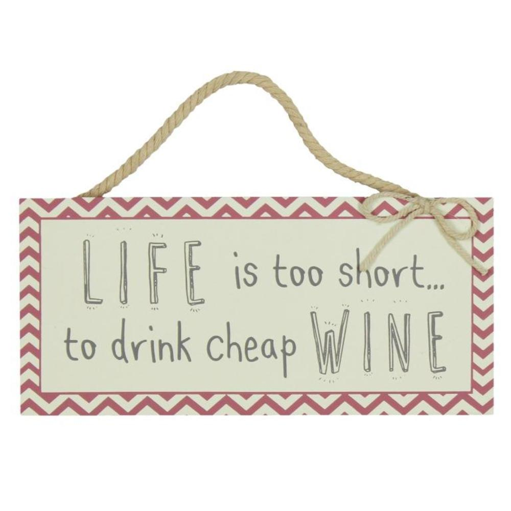 Life Is Too Short To Drink Cheap Wine Hanging Plaque