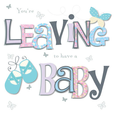 You're Leaving To Have A Baby Greeting Card