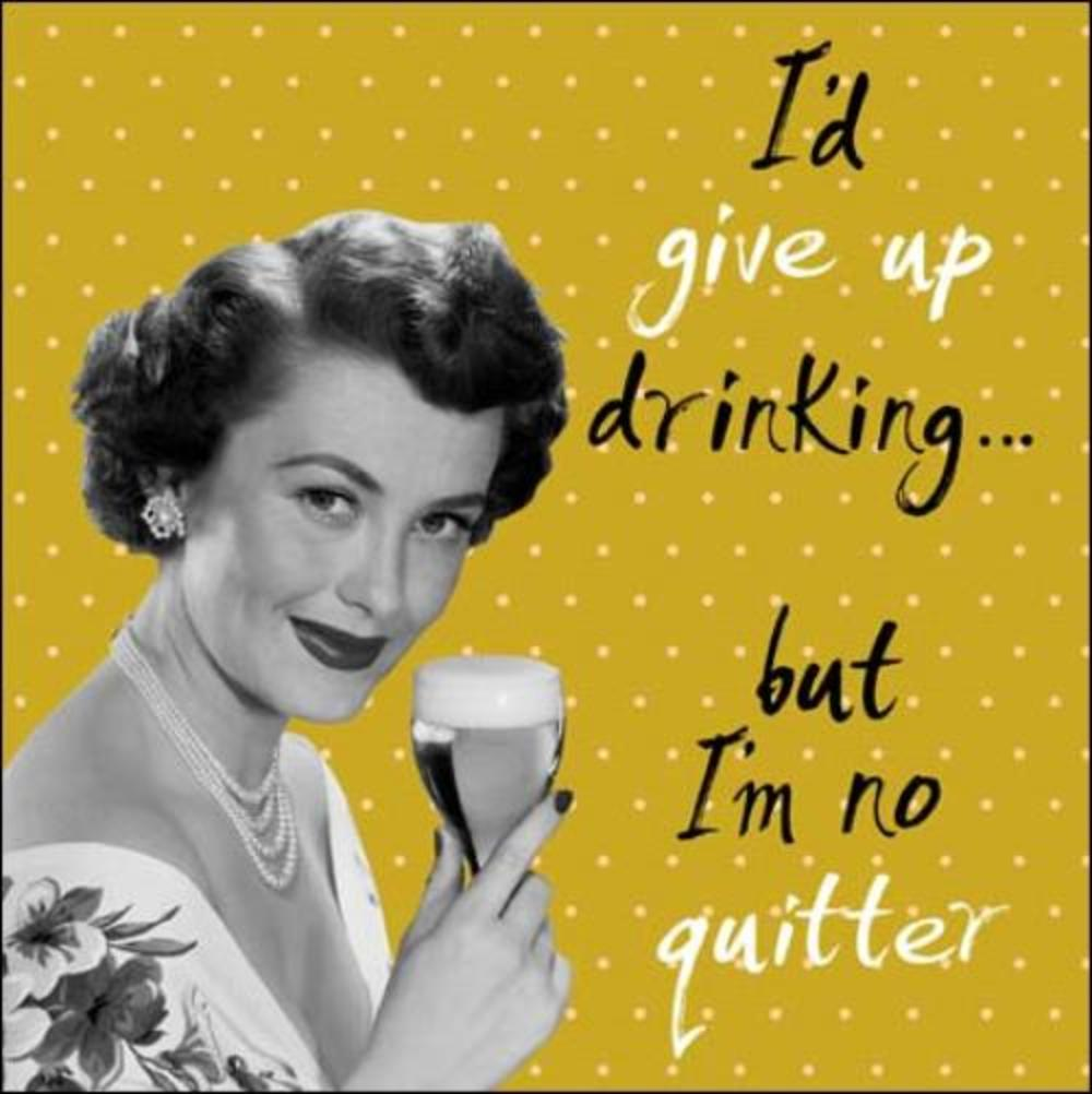 I'd Give Up Drinking But I'm No Quitter Retro Humour Birthday Card
