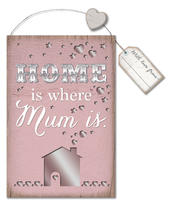 Home Is Where Mum Is Hanging Plaque Gift