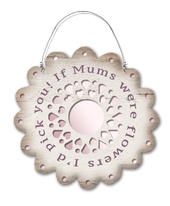 If Mums Were Flowers I'd Pick You! Hanging Plaque