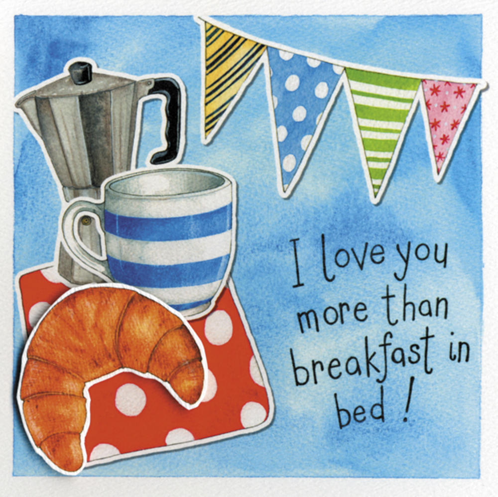 I Love You More Than Breakfast In Bed Greeting Card
