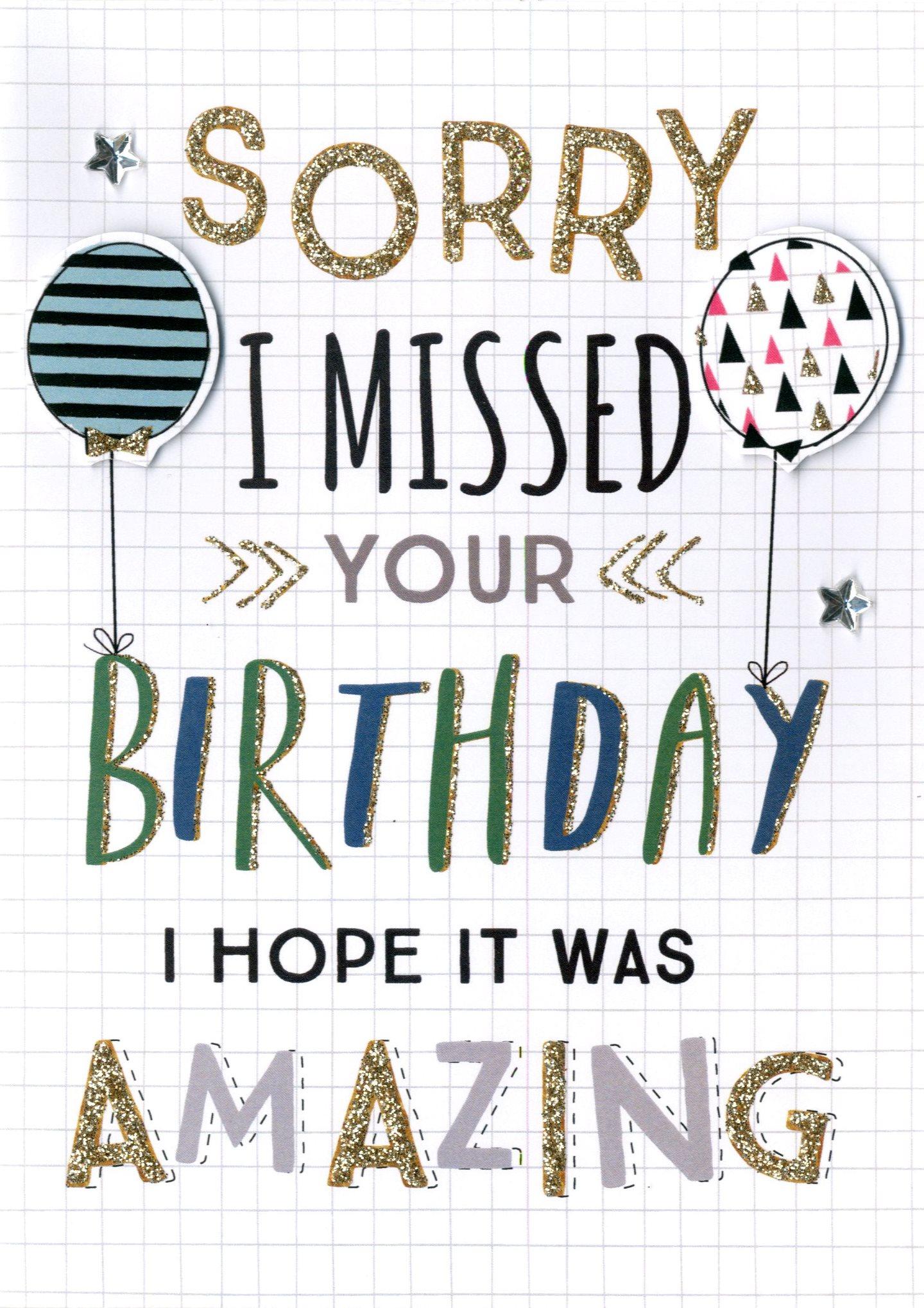 sorry i missed your birthday Sorry I Missed Your Birthday Greeting Card | Cards sorry i missed your birthday