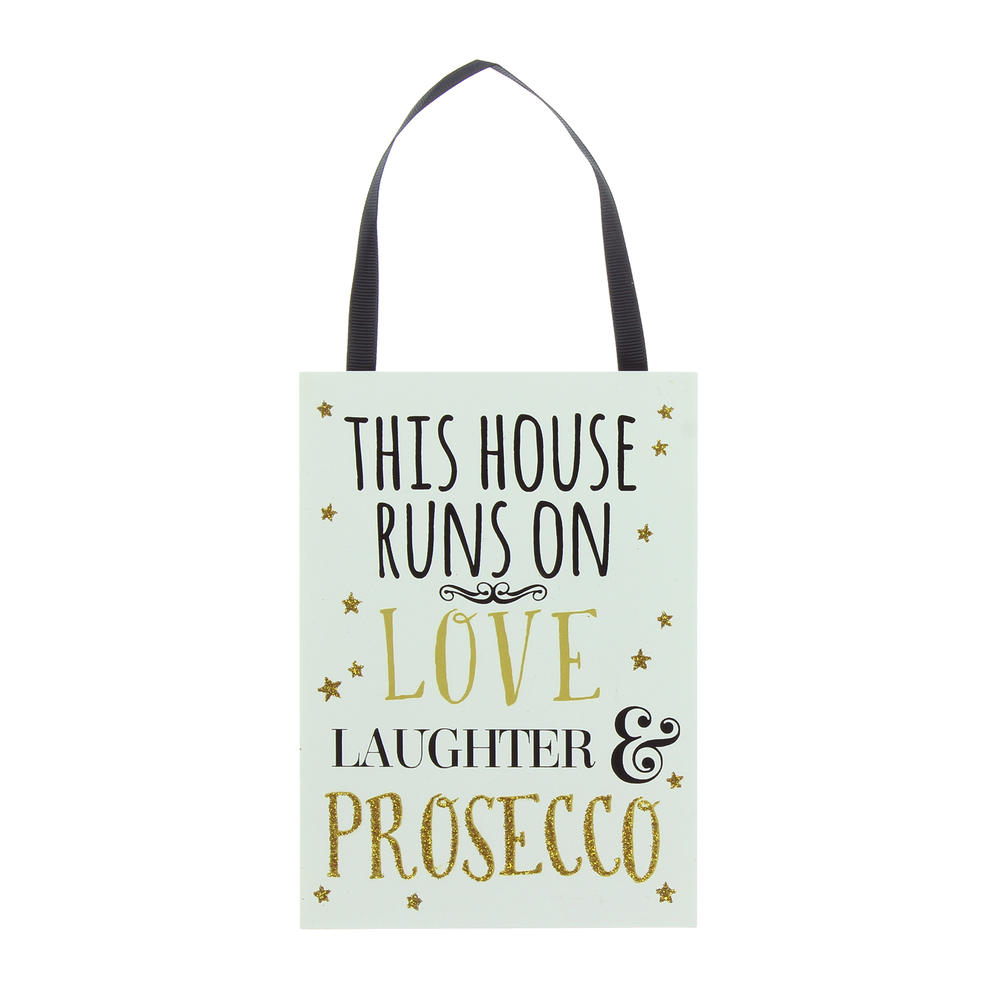 This House Runs On Love Laughter & Prosecco Hanging Plaque
