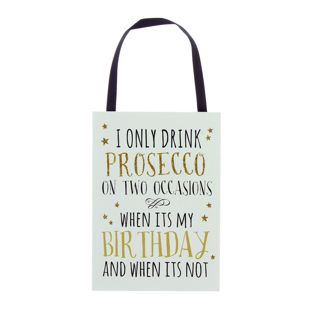 I Only Drink Prosecco On Two Occasions Hanging Plaque