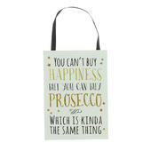 You Can't Buy Happiness But You Can Buy Prosecco Hanging Plaque