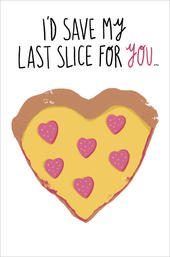 I'd Save My Last Slice For You Humour Valentine's Day Card