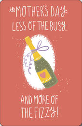 Less Busy More Fizzy Happy Mother's Day Card