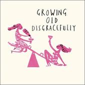 Growing Old Disgracefully Livin' It Birthday Greeting Card