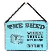 The Shed Where Things Get Done Eventually Tin Hanging Plaque