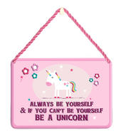 Be Yourself Unless You Can Be A Unicorn Tin Hanging Plaque