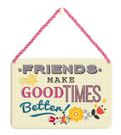 Friends Make Good Times Better Tin Hanging Plaque