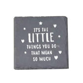 It's The Little Things You Do That Mean So Much Slate Coaster