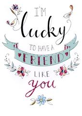 I'm Lucky To Have A Friend Like You Greeting Card