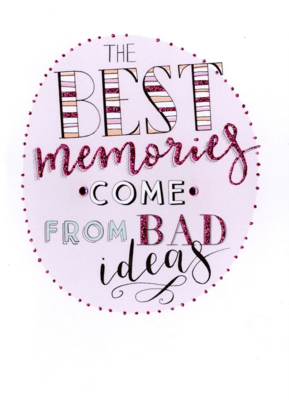The Best Birthday Memories From Bad Ideas Greeting Card
