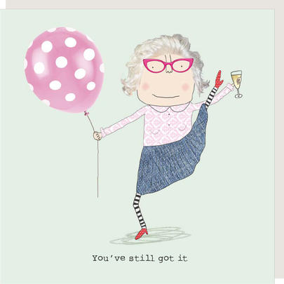 Rosie Made A Thing You've Still Got It Female Birthday Card