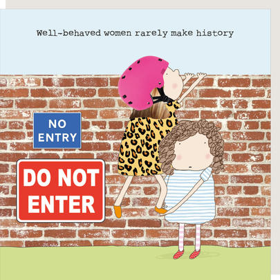 Rosie Made A Thing Well-Behaved Women Rarely Make History Birthday Card