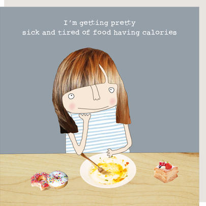 Rosie Made A Thing Tired Of Food Having Calories Birthday Card
