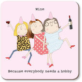 Wine Because Everybody Needs A Hobby Rosie Made A Thing Coaster