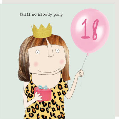 Rosie Made A Thing Still No Bloody Pony Female 18th Birthday Card