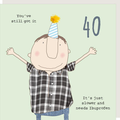 Rosie Made A Thing You've Still Got It Male 40th Birthday Card