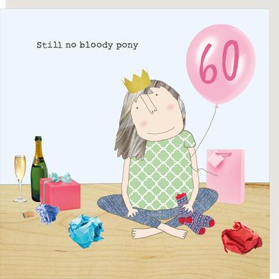 Rosie Made A Thing Still No Bloody Pony Female 60th Birthday Card