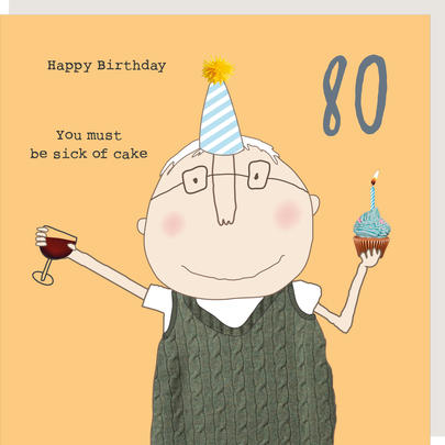Rosie Made A Thing Sick Of Cake Male 80th Happy Birthday Card