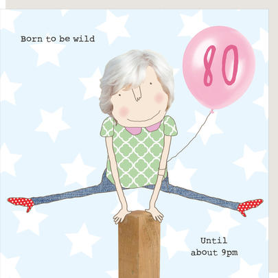 Rosie Made A Thing Born To Be Wild Female 80th Birthday Card