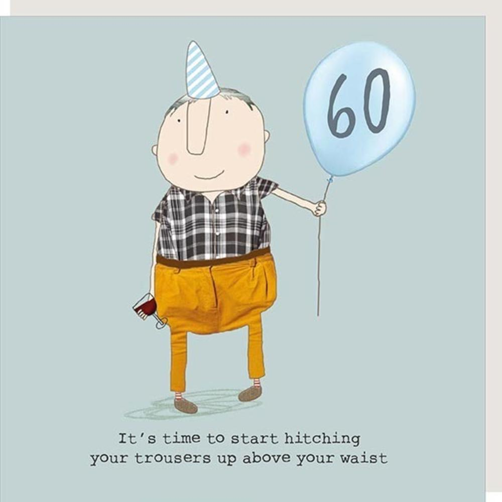Rosie Made A Thing Hitch Your Trousers Up Male 60th Birthday Card