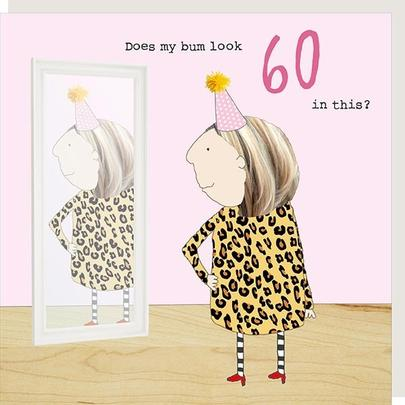Rosie Made A Thing My Bum Look Female 60th Birthday Card