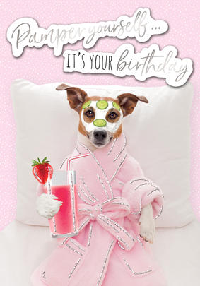 Pamper Yourself It's Your Birthday Greeting Card