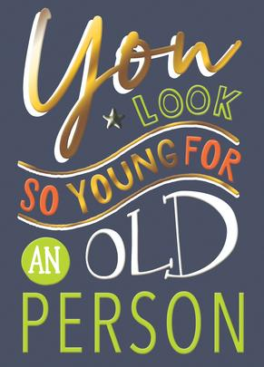 You Look So Young Birthday Greeting Card