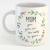 Mum You Gave Me Roots To Grow & Wings To Fly Mug In A Gift Box Mug