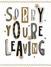 Sorry You're Leaving For Him Gigantic Greeting Card  A4 Sized Cards