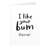 Personalised I Like Your Bum Card Add Any Name - Personalise It!