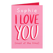 Personalised Love You - Most Of The Time Card Add Any Name - Personalise It!